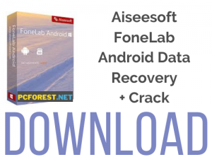 Aiseesoft FoneLab Android Data Recovery Crack
